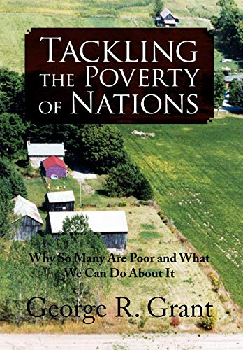 Tackling the Poverty of Nations: George R. Grant