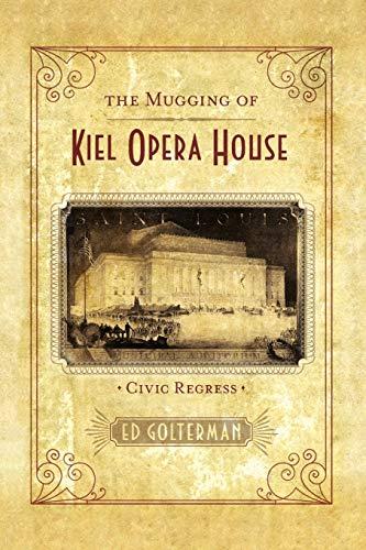 The Mugging of Kiel Opera House: Civic Regress: Ed Golterman