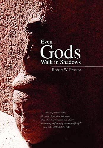 Even Gods Walk in Shadows: Robert W. Proctor