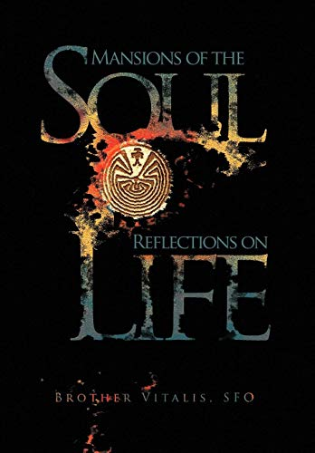 Mansions of the Soul Reflections on Life: Brother Sfo Vitalis