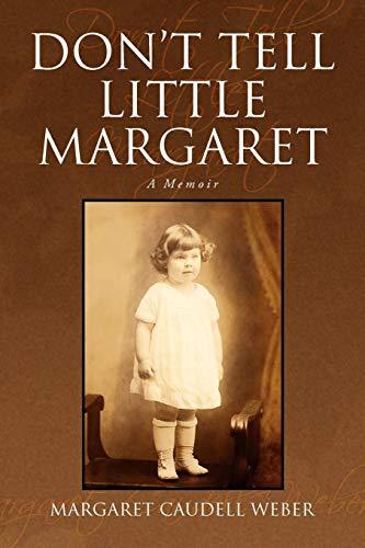Don't Tell Little Margaret: A Memoir: Margaret Caudell Weber