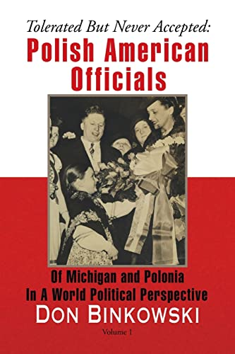 Tolerated But Never Accepted: Polish American Officials of Michigan and Polonia in a World ...