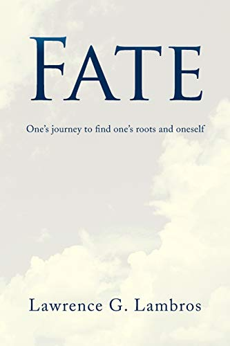 Fate: One's journey to find one's roots: Lawrence G Lambros