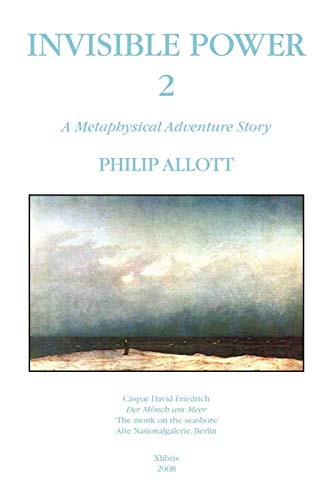 INVISIBLE POWER 2: A Metaphysical Adventure Story: Philip Allott
