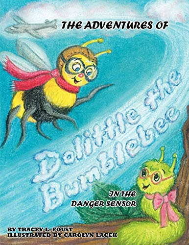 The Adventures of Dolittle the Bumblebee In The Danger Sensor: Tracey L Foust