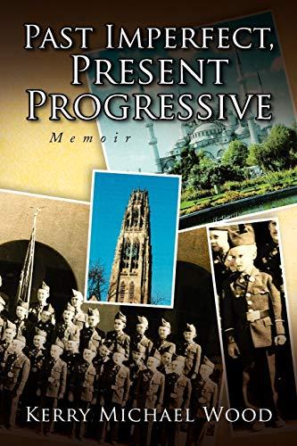9781436344319: Past Imperfect, Present Progressive: Memoir