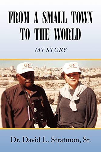 9781436346450: FROM A SMALL TOWN TO THE WORLD: MY STORY