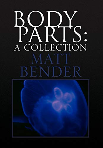 Body Parts: A Collection: Matt Bender