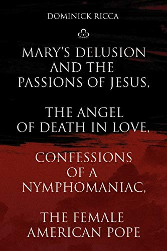 Mary's Delusion and the Passions of Jesus, The Angel of Death in Love,Confessions of a ...