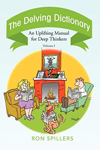 The Delving Dictionary: An Uplifting Manual for Deep Thinkers-- Volume I: Spillers, Ron