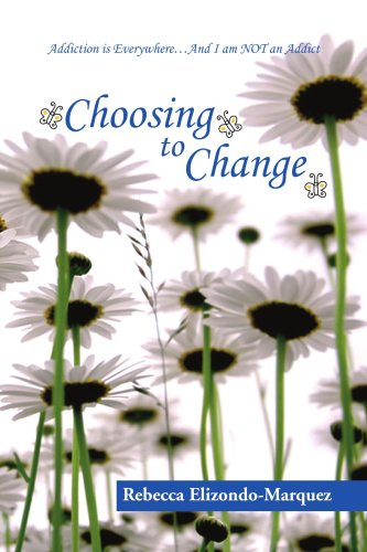 9781436351966: Choosing to Change: Addiction is Everywhere...And I am NOT an Addict