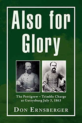9781436352376: Also for Glory: The Pettigrew - Trimble Charge At Gettysburg July 3, 1863