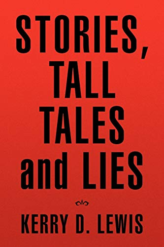 Stories, Tall tales and Lies: Kerry D. Lewis