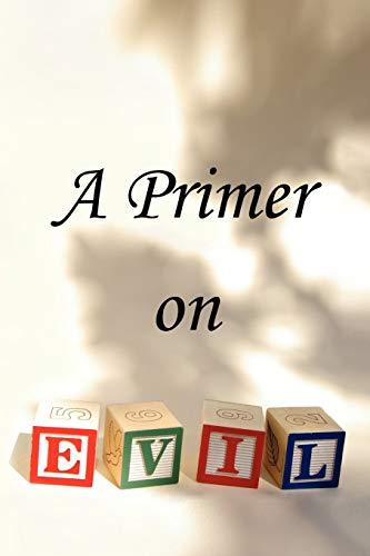 9781436353571: A Primer on Evil