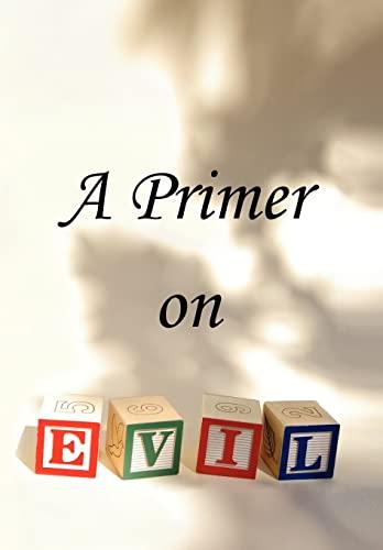 9781436353588: A Primer on Evil
