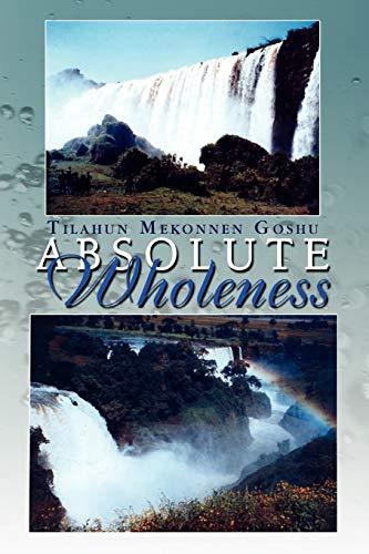 Absolute Wholeness: Tilahun Mekonnen Goshu