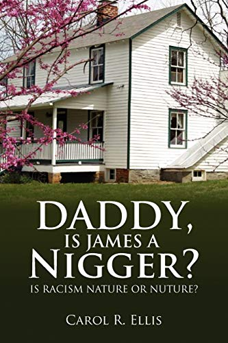 9781436355629: Daddy, Is James a Nigger?: Is Racism Nature or Nuture?