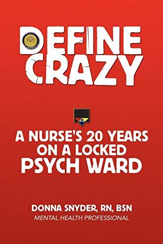 9781436356428: Define Crazy: A Nurse's 20 Years On A Locked Psych Ward