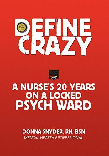9781436356435: Define Crazy: A Nurse's 20 Years On A Locked Psych Ward
