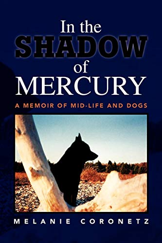 9781436356749: In the Shadow of Mercury: A Memoir of Mid-Life and Dogs