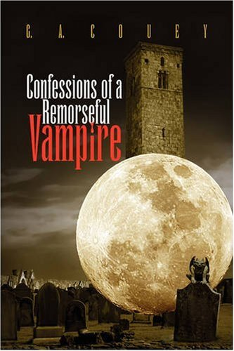 Confessions of a Remorseful Vampire: Couey, G. a.