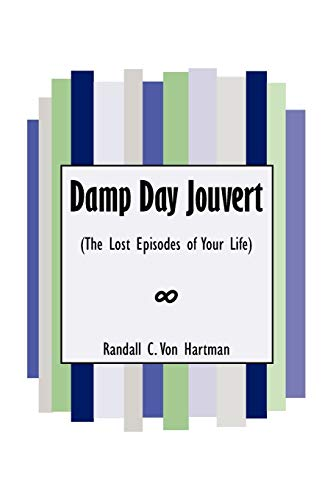 9781436358576: Damp Day Jouvert: (The Lost Episodes of Your Life)
