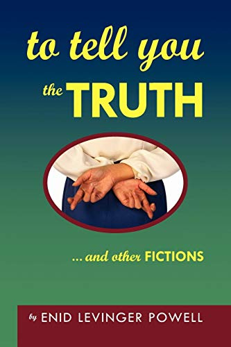 To Tell You The Truth: .and other FICTIONS: Powell, Enid Levinger