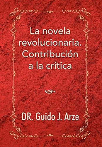 La Novela Revolucionaria. Contribucion a la Critica: Guido J. Arze