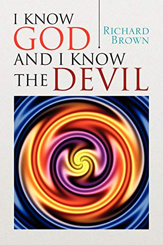I Know God and I Know The Devil (9781436359597) by Richard Brown