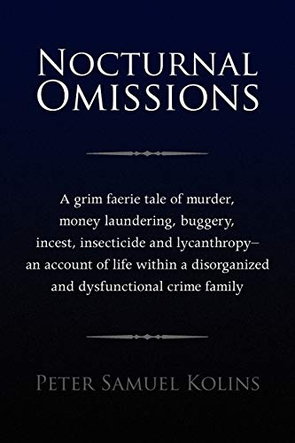 9781436361170: Nocturnal Omissions: A grim faerie tale of murder, money laundering, buggery, incest, insecticide and lycanthropy - an account of life within a disorganized and dysfunctional crime family
