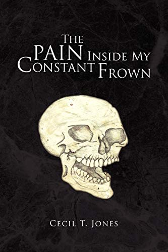 The Pain Inside My Constant Frown: Cecil T Jones
