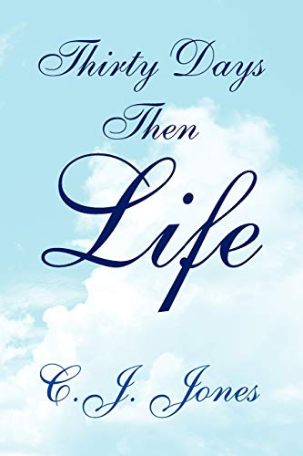 Thirty Days Then Life: C J. Jones
