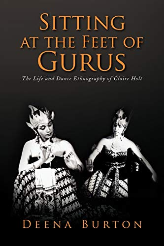9781436365109: Sitting at the Feet of Gurus: The Life and Dance Ethnography of Claire Holt