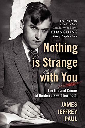 9781436366267: Nothing is Strange with You: The Life and Crimes of Gordon Stewart Northcott