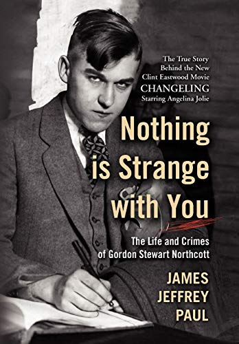 Nothing Is Strange with You: The Life and Crimes of Gordon Stewart Northcott: James Jeffrey Paul