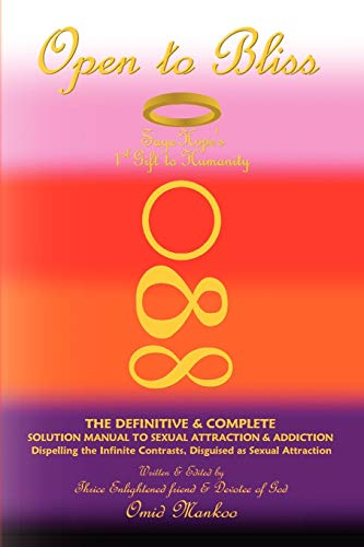 9781436369336: Open To Bliss Sage Hope's 1st Gift to Humanity The Definitive & Complete Solution Manual to Sexual Attraction & Addiction