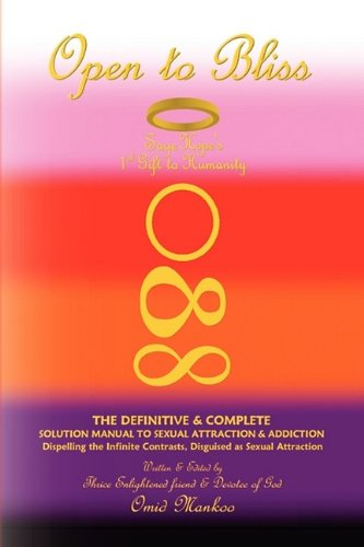 9781436369343: Open To Bliss Sage Hope's 1st Gift to Humanity The Definitive & Complete Solution Manual to Sexual Attraction & Addiction