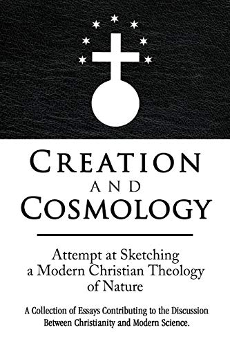 9781436369909: Creation and Cosmology: Attempt at Sketching a Modern Christian Theology of Nature