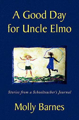 A Good Day for Uncle Elmo: Stories from a Schoolteacher's Journal: Barnes, Molly