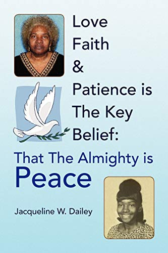 9781436371674: Love Faith & Patience is The Key Belief: That The Almighty is Peace