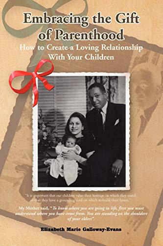 9781436371865: Embracing the Gift of Parenthood: How to Create a Loving Relationship With Your Children