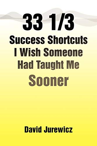 33 13 Success Shortcuts I Wish Someone Had Taught Me Sooner: David Jurewicz