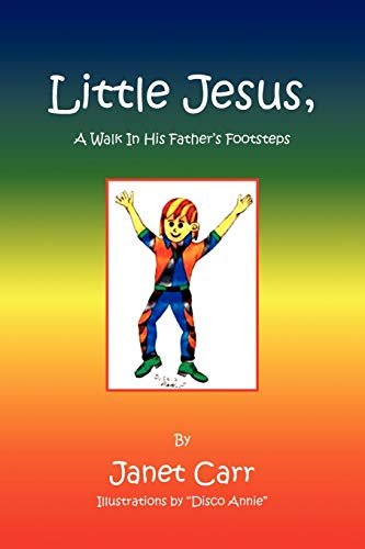 Little Jesus, a Walk in His Father's: Janet Carr