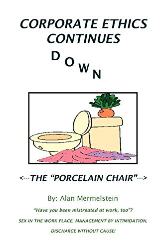 CORPORATE ETHICS CONTINUES DOWN THE PORCELAIN CHAIR: Have you been mistreated at work, too?: ...