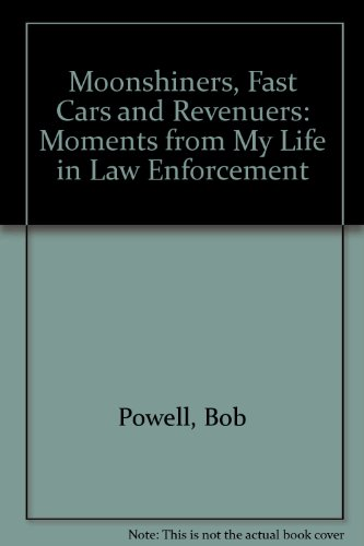 9781436381543: Moonshiners, Fast Cars and Revenuers: Moments from My Life in Law Enforcement