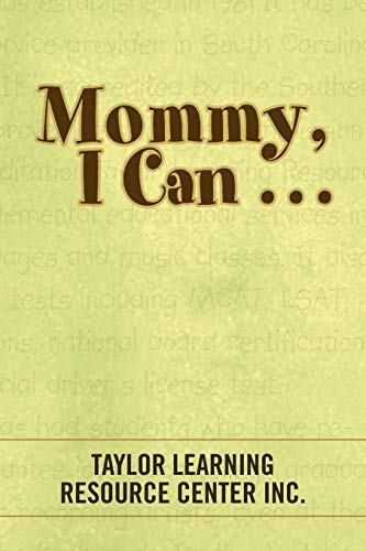 Mommy, I Can . . .: Taylor Learning Resource Center Inc.
