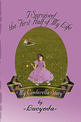 9781436384360: I Survived the First Half of My Life: (My Cinderella Story)