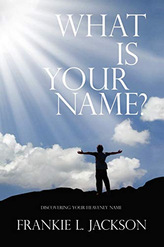9781436385145: What Is Your Name?: Discovering Your Heavenly Name