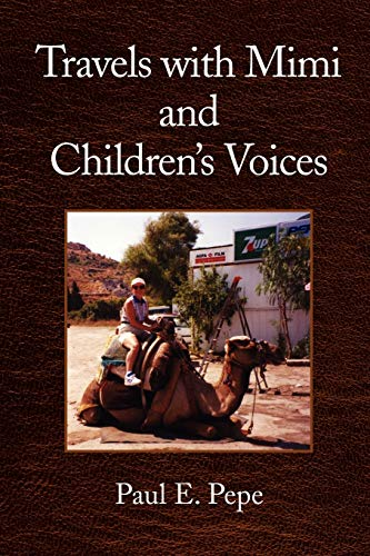 Travels with Mimi and Childrens Voices: Paul E Pepe