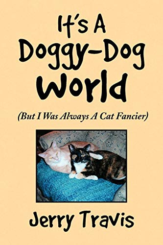 9781436386791: It's A Doggy-Dog World: (But I Was Always A Cat Fancier)